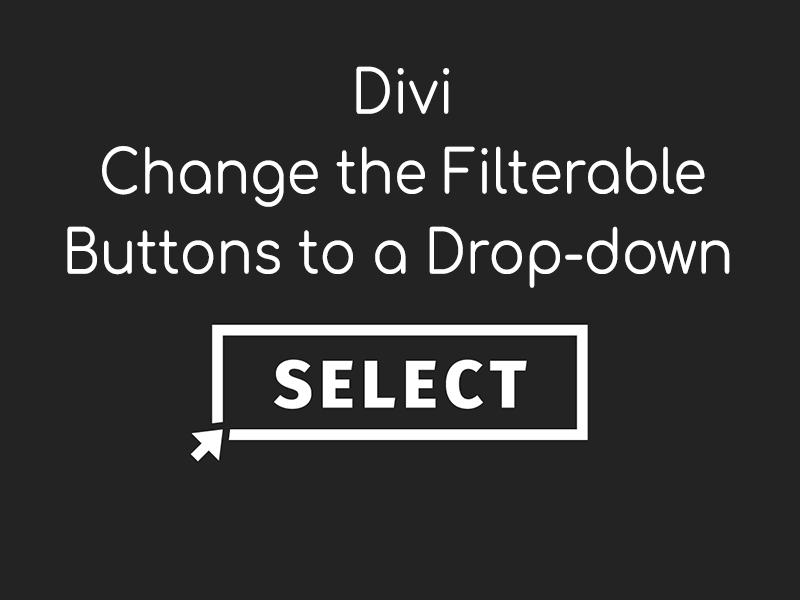 Divi Change Filterable Buttons Drop-down Select